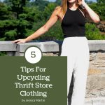 Five Essential Tips for Upcycling Clothing from the Thrift Store